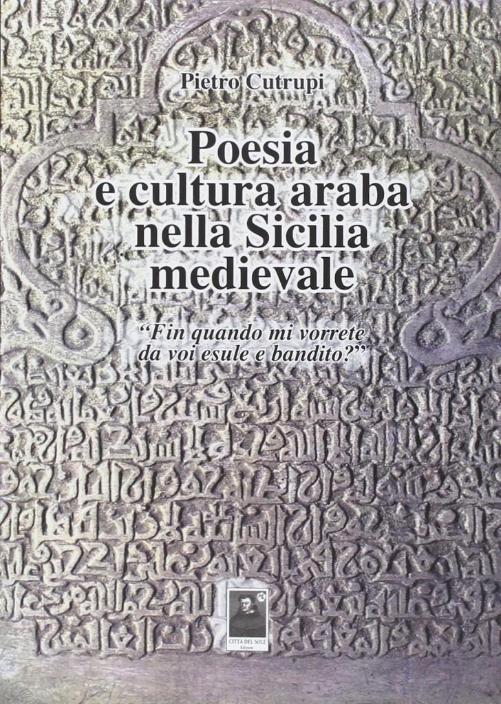 """""""Poesia e cultura araba nella Sicilia medievale"""", P. Cutrupi"""